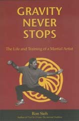Gravity Never Stops: The Life and Training of a Martial Artist