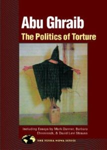 Abu Ghraib: The Politics of Torture