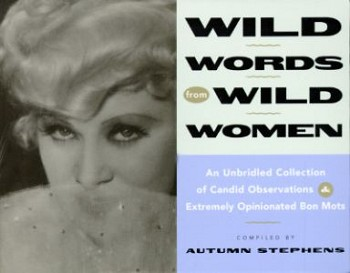 Wild Words from Wild Women: An Unbridled Collection of Candid Observations & Extremely Opinionated Bon Mots