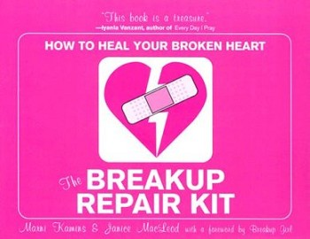 Breakup Repair Kit, The: How to Heal Your Broken Heart