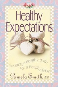 Healthy Expectations: Preparing a Healthy Body for a Healthy Baby