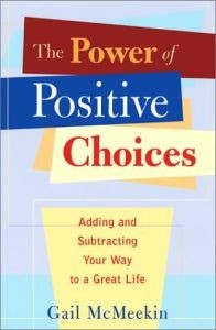 Power of Positive Choices: Adding and Subtracting Your Way to a Great Life, The