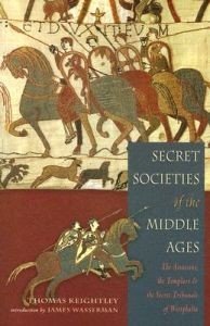 Secret Societies of the Middle Ages: The Assassins, the Templars & Secret Tribunals of Westphalia (RWW)