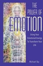 Power of Emotion, The: Using Your Emotional Energy to Transform Your Life