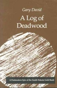 A Log of Deadwood: A Postmodern Epic of the South Dakota Gold Rush