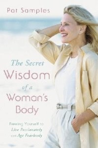 Secret Wisdom of a Woman's Body: Freeing Yourself to Live Passionately and Age Fearlessly