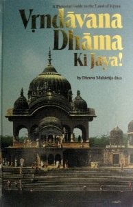 Vrndavana-Dhama KI Jaya!: A Pictorial Guide to the Land of Krsna