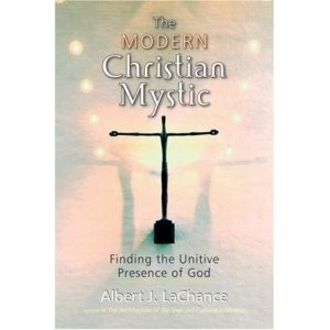 Modern Christian Mystic: Finding the Unitive Presence of God