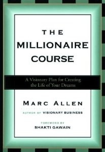 Millionaire Course, The: A Visionary Plan for Living the Life of Your Dreams