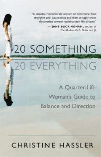 20 Something, 20 Everything: A Quarter-Life Woman's Guide to Balance and Direction[DMGD}