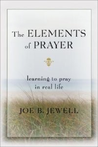 Elements of Prayer, The: Learning to pray in real life