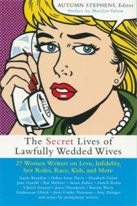 Secret Lives of Lawfully Wedded Wives: 25 Women Writers on Love, Infidelity, Sex Roles, Race, Kids, and More