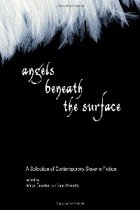 Angels Beneath the Surface: A Selection of Contemporary Slovene Fiction