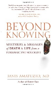 Beyond Knowing: Mysteries and Messages of Death and Life from a Forensic Pathologist [paperback]