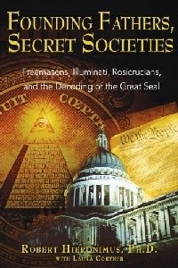 Founding Fathers, Secret Societies: Freemasons, Illuminati, Rosicrusians, and Decoding the Great Seal