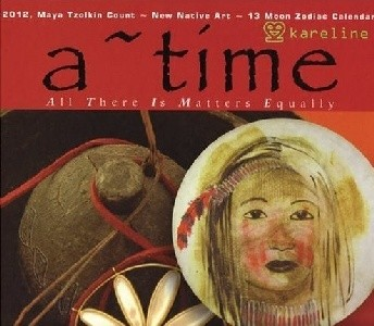A - TIME: All There Is Matters Equally: 2012, Maya Tzolkin Count-New Native Art-13 Moon Zodiac Calendar