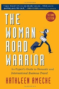 The Woman Road Warrior, 2nd Edition: The Expert's Guide to Domestic and International Business Travel