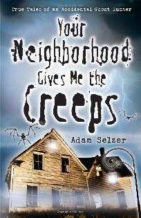 Your Neighborhood Gives Me the Creeps: True Tales of an Accidental Ghost Hunter