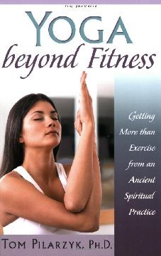 Yoga Beyond Fitness: Getting More than Exercise from an Ancient Spiritual Practice