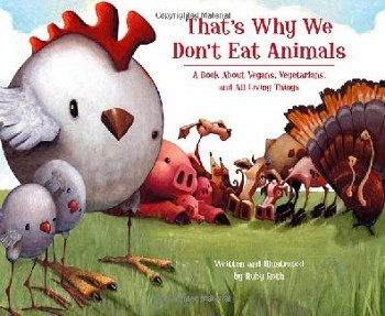 That's Why We Don't Eat Animals: A Book About Vegans, Vegetarians, and All Living Things - Hardcover