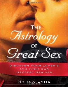 The Astrology of Great Sex: Discover Your Lover's-And Your Own-Deepest Desires