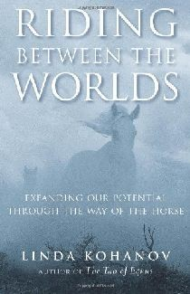 Riding Between the Worlds: Expanding Our Potential Through the Way of the Horse[DMGD]