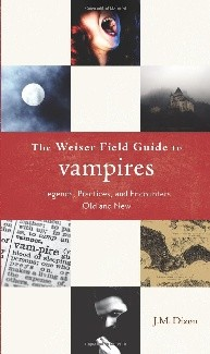 The Weiser Field Guide to Vampires: Legends, Practices, and Encounters Old and New