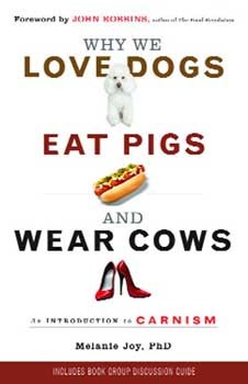 Why We Love Dogs, Eat Pigs, and Wear Cows: An Introduction to Carnism [Paperback] [DMGD]