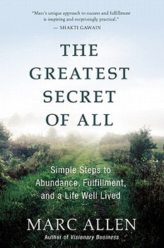 Greatest Secret of All: Simple Steps to Abundance, Fulfillment, and a Life Well Lived, The