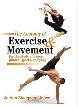 Anatomy of Exercise and Movement for the Study of Dance, Pilates, Sports, and Yoga, The [DMGD]