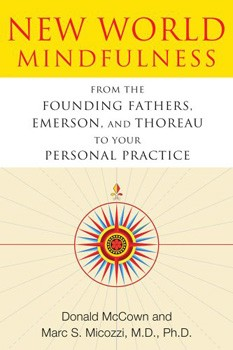 New World Mindfulness: From the Founding Fathers, Emerson, and Thoreau to Your Personal Practice [DMGD]