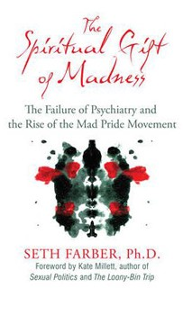Spiritual Gift of Madness, The: The Failure of Psychiatry and the Rise of the Mad Pride Movement