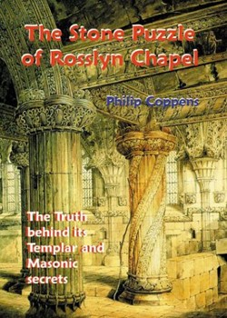 Stone Puzzle of Rosslyn Chapel, The: The Truth behind its Templar and Masonic secrets