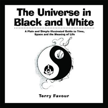Universe in Black and White, The: A Plain and Simple Illustrated Guide to Time, Space, and the Meaning of Life