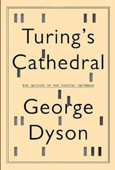 Turing's Cathedral: The Origins of the Digital Universe [Deckle Edge] [Hardcover]