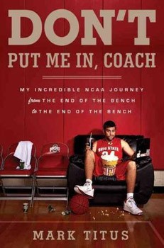 Don't Put Me In, Coach: My Incredible NCAA Journey from the End of the Bench to the End of the Bench [Hardcover]