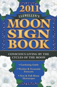 Llewellyn's 2011 Moon Sign Book: Conscious Living by the Cycles of the Moon (Annuals - Moon Sign Book)