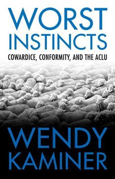 Worst Instincts: Cowardice, Conformity, and the ACLU [Hardcover]